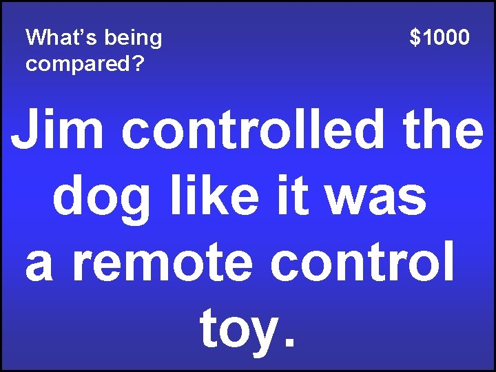 What's being compared? $1000 Jim controlled the dog like it was a remote control