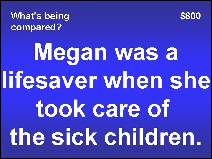What's being compared? $800 Megan was a lifesaver when she took care of the