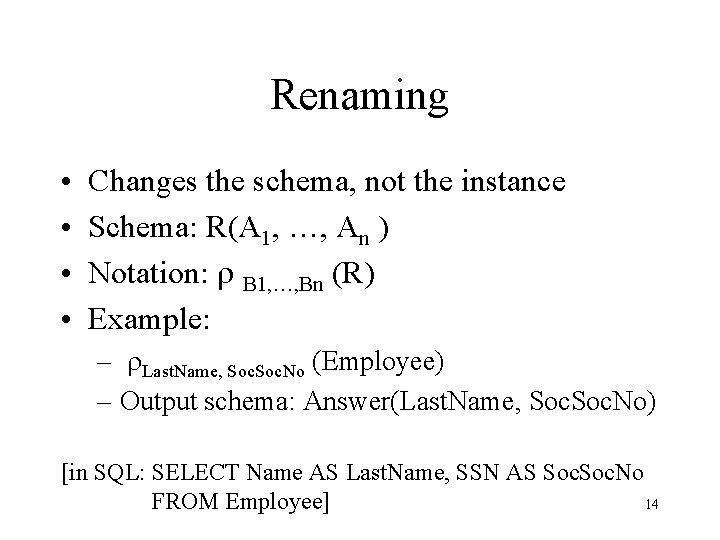 Renaming • • Changes the schema, not the instance Schema: R(A 1, …, An