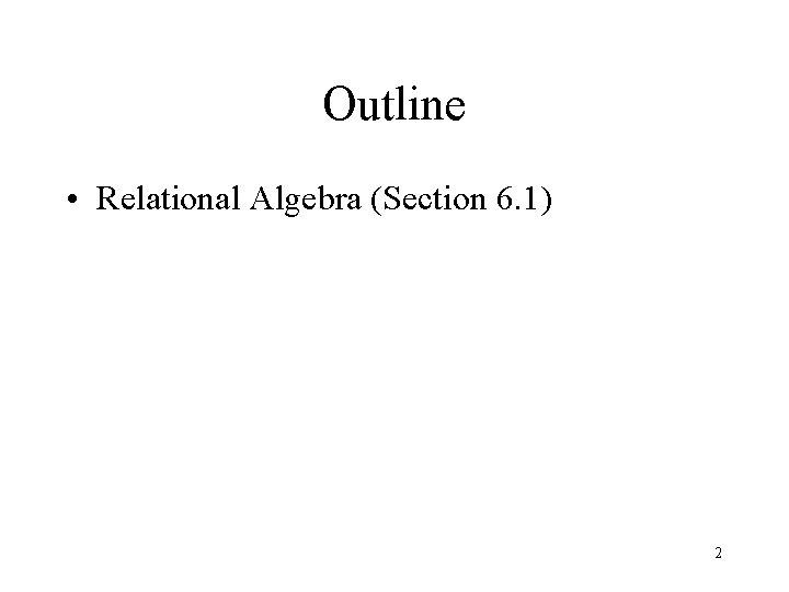 Outline • Relational Algebra (Section 6. 1) 2