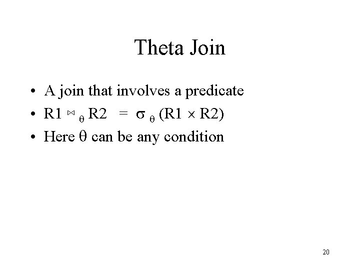 Theta Join • A join that involves a predicate • R 1 ⋈ q