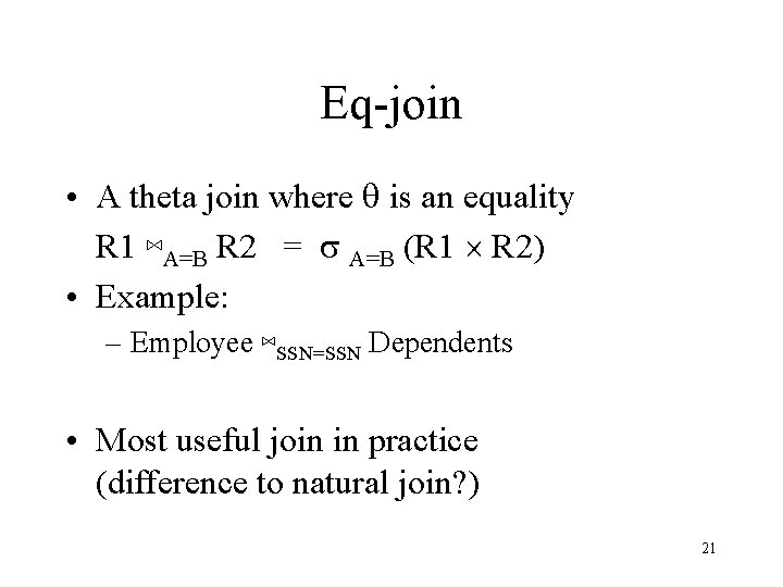 Eq-join • A theta join where q is an equality R 1 ⋈A=B R