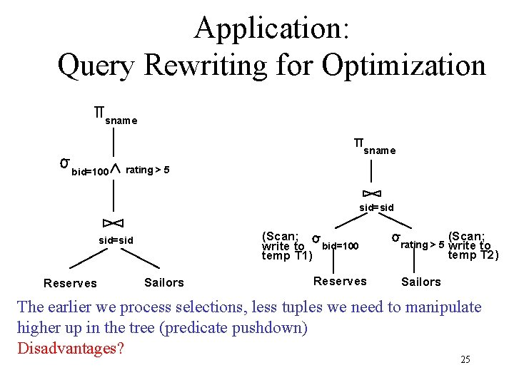 Application: Query Rewriting for Optimization sname bid=100 rating > 5 sid=sid (Scan; write to