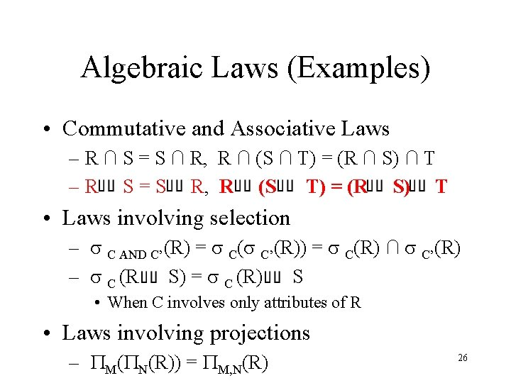Algebraic Laws (Examples) • Commutative and Associative Laws – R ∩ S = S