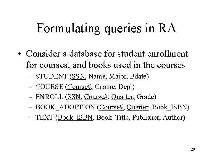 Formulating queries in RA • Consider a database for student enrollment for courses, and