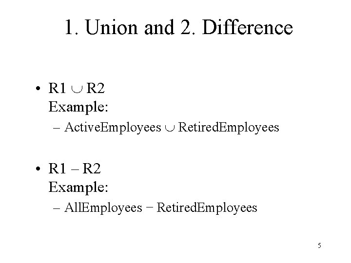 1. Union and 2. Difference • R 1 R 2 Example: – Active. Employees