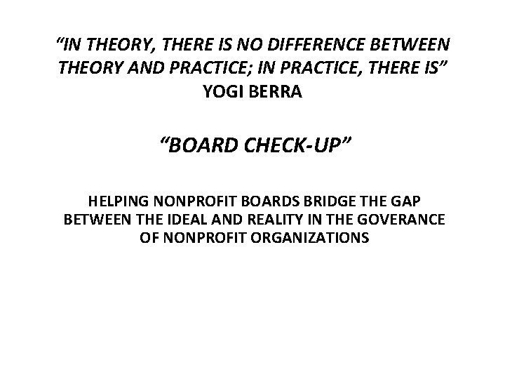 """""""IN THEORY, THERE IS NO DIFFERENCE BETWEEN THEORY AND PRACTICE; IN PRACTICE, THERE IS"""""""