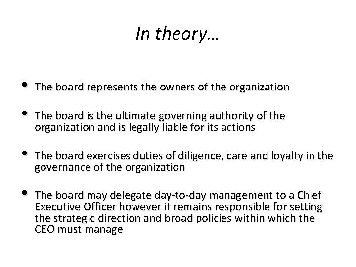 In theory… • The board represents the owners of the organization • The board