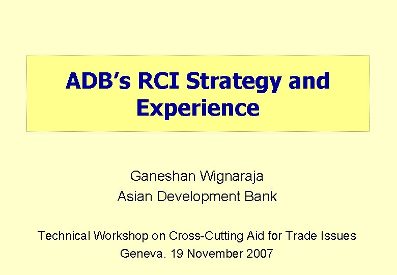 ADB's RCI Strategy and Experience Ganeshan Wignaraja Asian Development Bank Technical Workshop on Cross-Cutting