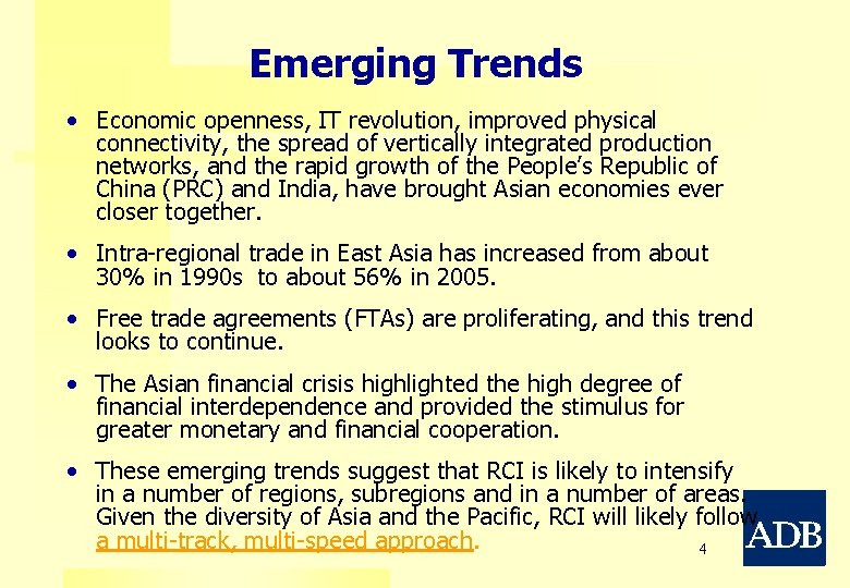 Emerging Trends • Economic openness, IT revolution, improved physical connectivity, the spread of vertically