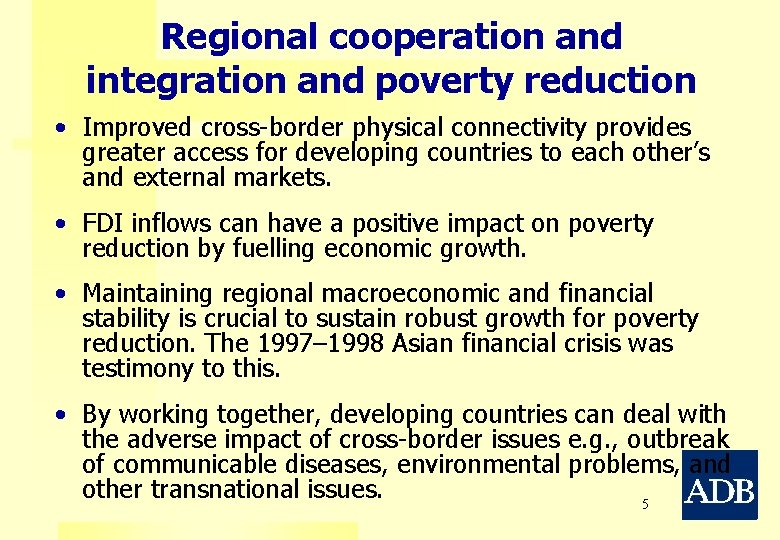 Regional cooperation and integration and poverty reduction • Improved cross-border physical connectivity provides greater