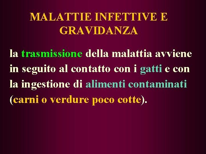 MALATTIE INFETTIVE E GRAVIDANZA la trasmissione della malattia avviene in seguito al contatto con