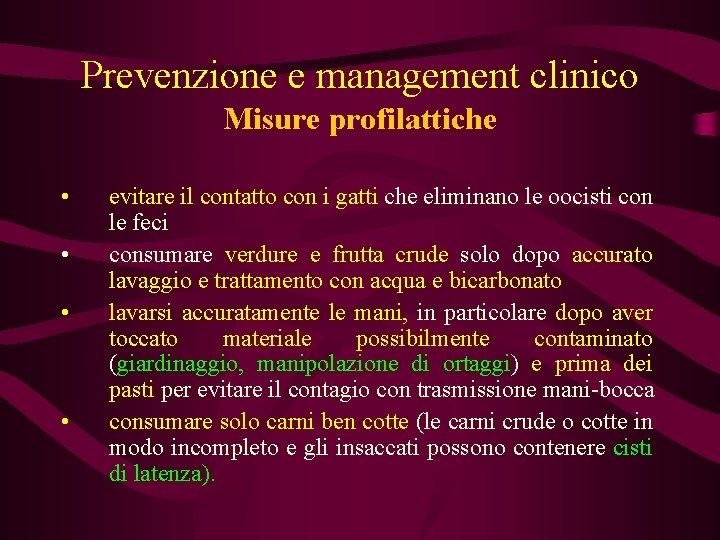 Prevenzione e management clinico Misure profilattiche • • evitare il contatto con i gatti