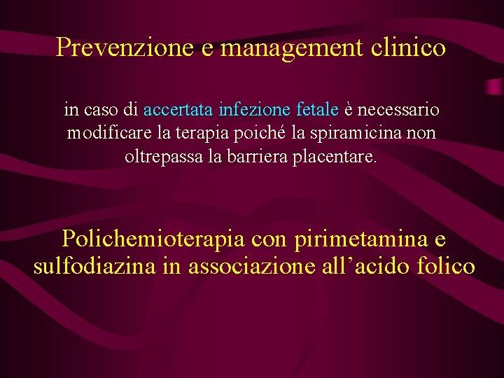 Prevenzione e management clinico in caso di accertata infezione fetale è necessario modificare la