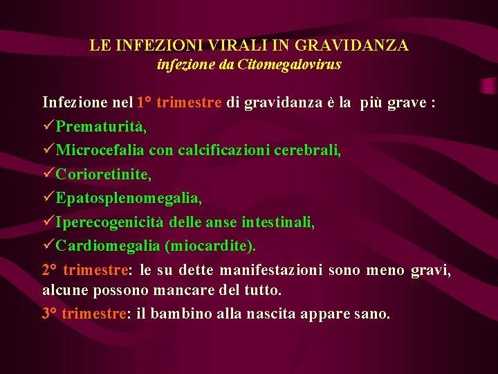 LE INFEZIONI VIRALI IN GRAVIDANZA infezione da Citomegalovirus Infezione nel 1° trimestre di gravidanza