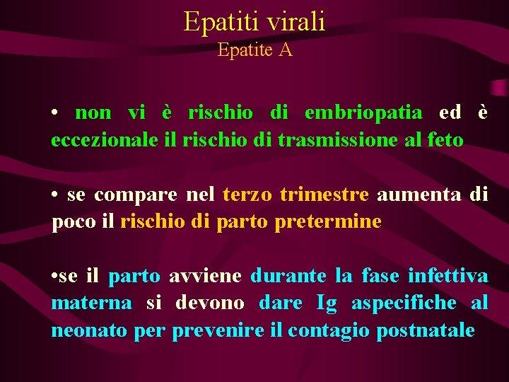 Epatiti virali Epatite A • non vi è rischio di embriopatia ed è eccezionale