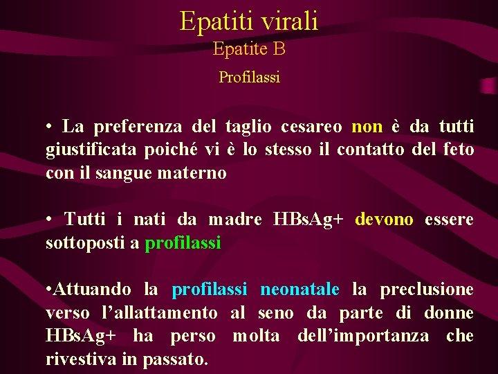 Epatiti virali Epatite B Profilassi • La preferenza del taglio cesareo non è da