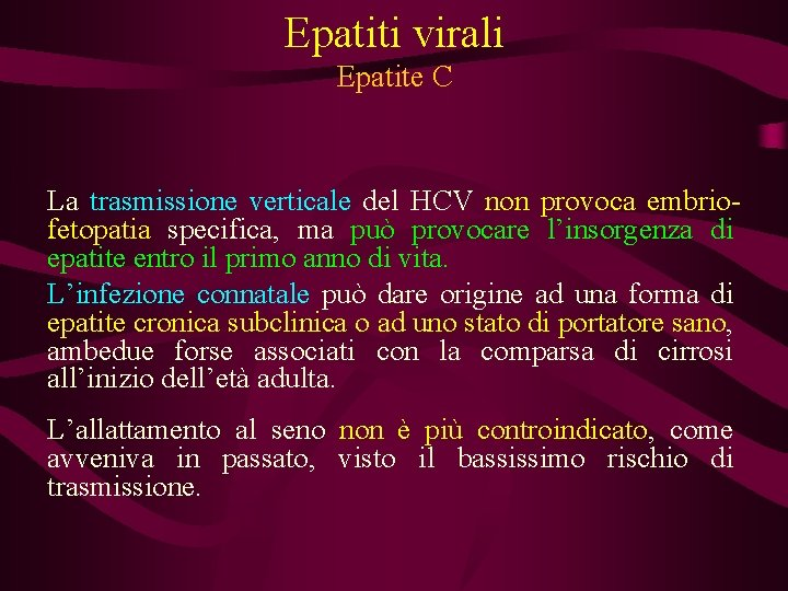 Epatiti virali Epatite C La trasmissione verticale del HCV non provoca embriofetopatia specifica, ma