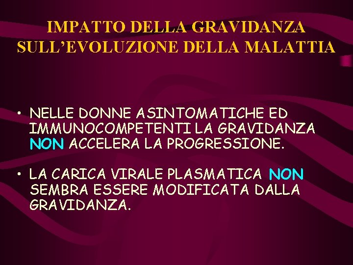 IMPATTO DELLA GRAVIDANZA SULL'EVOLUZIONE DELLA MALATTIA • NELLE DONNE ASINTOMATICHE ED IMMUNOCOMPETENTI LA GRAVIDANZA