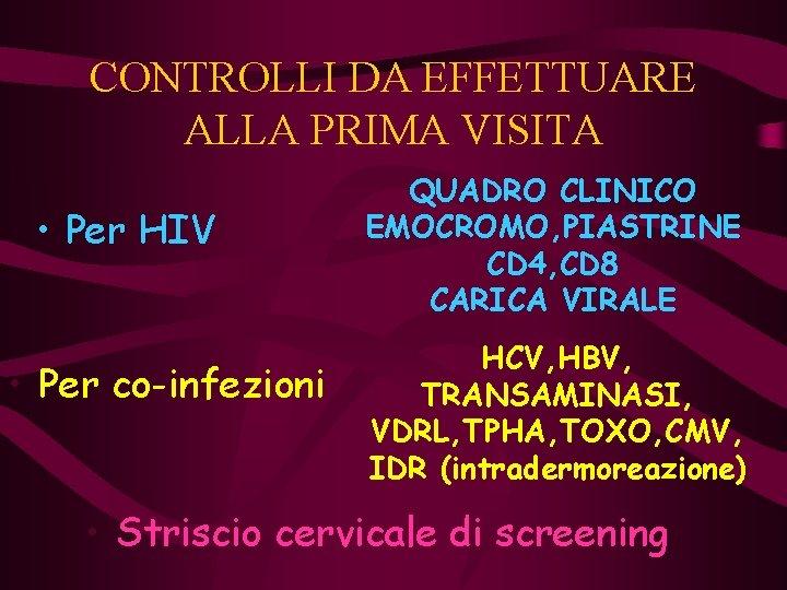 CONTROLLI DA EFFETTUARE ALLA PRIMA VISITA • Per HIV • Per co-infezioni QUADRO CLINICO