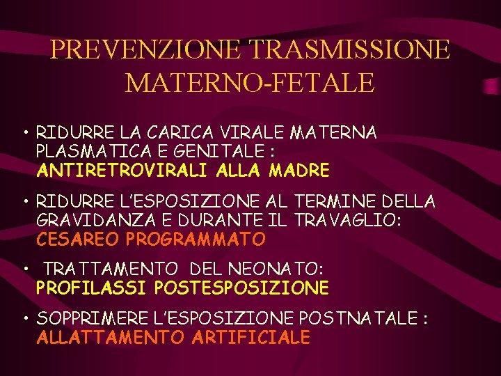 PREVENZIONE TRASMISSIONE MATERNO-FETALE • RIDURRE LA CARICA VIRALE MATERNA PLASMATICA E GENITALE : ANTIRETROVIRALI