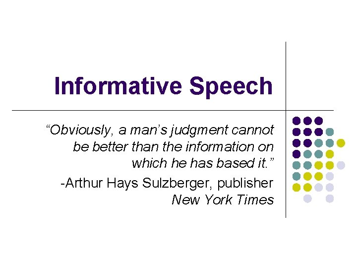 """Informative Speech """"Obviously, a man's judgment cannot be better than the information on which"""