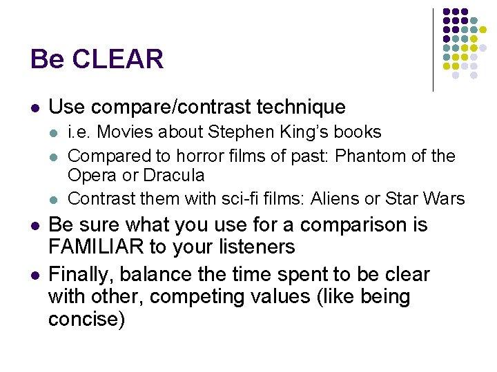 Be CLEAR l Use compare/contrast technique l l l i. e. Movies about Stephen