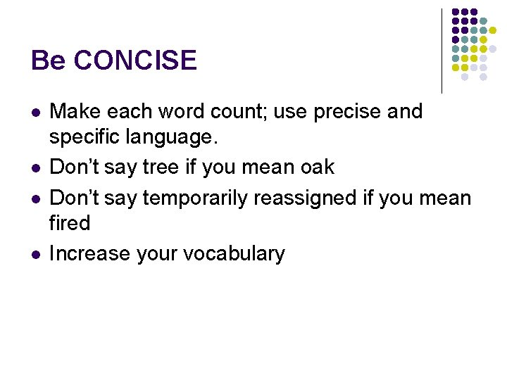 Be CONCISE l l Make each word count; use precise and specific language. Don't