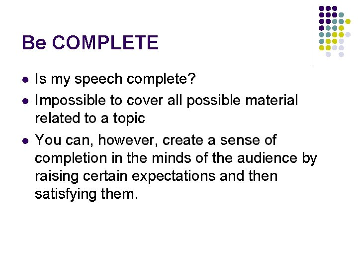 Be COMPLETE l l l Is my speech complete? Impossible to cover all possible