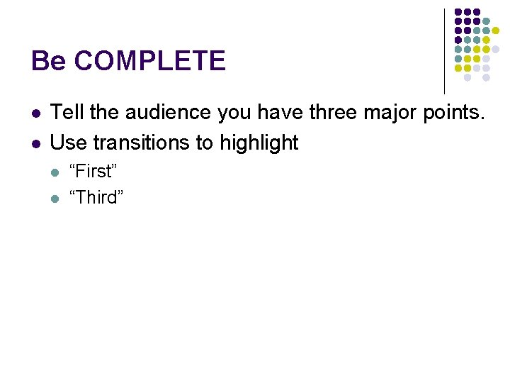 Be COMPLETE l l Tell the audience you have three major points. Use transitions