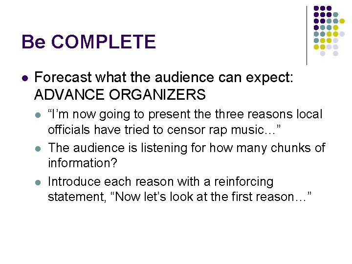Be COMPLETE l Forecast what the audience can expect: ADVANCE ORGANIZERS l l l