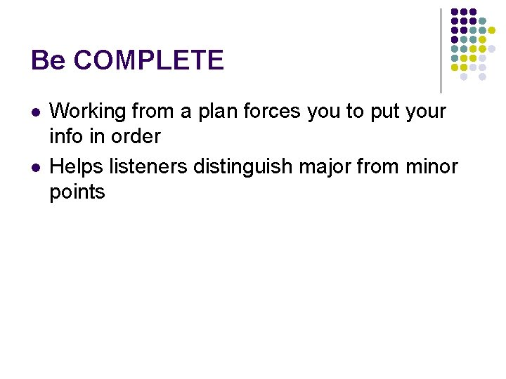 Be COMPLETE l l Working from a plan forces you to put your info
