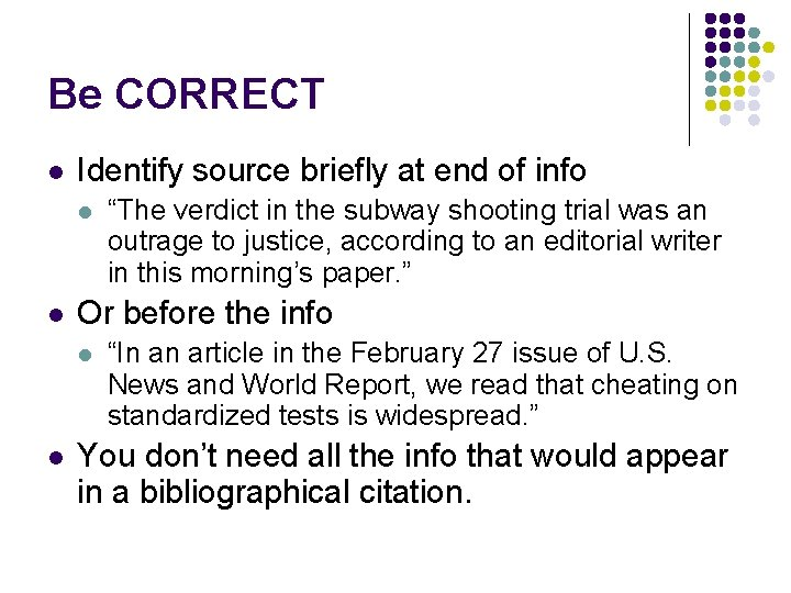 Be CORRECT l Identify source briefly at end of info l l Or before