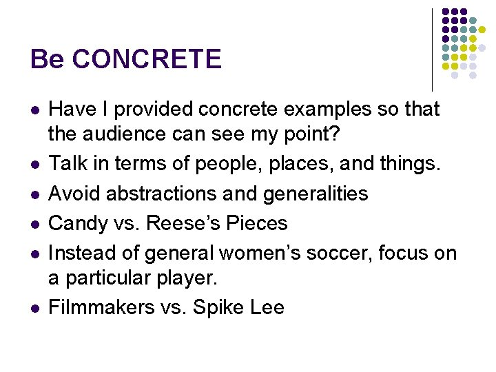 Be CONCRETE l l l Have I provided concrete examples so that the audience