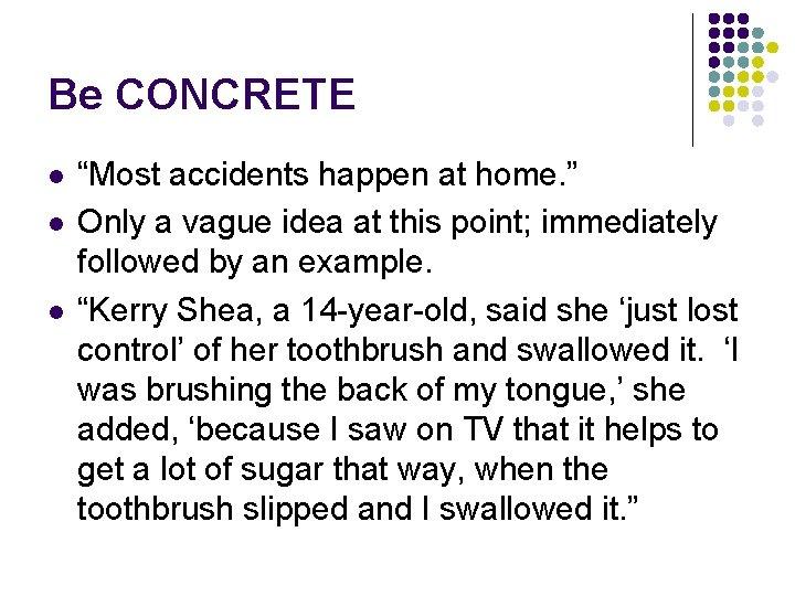 """Be CONCRETE l l l """"Most accidents happen at home. """" Only a vague"""