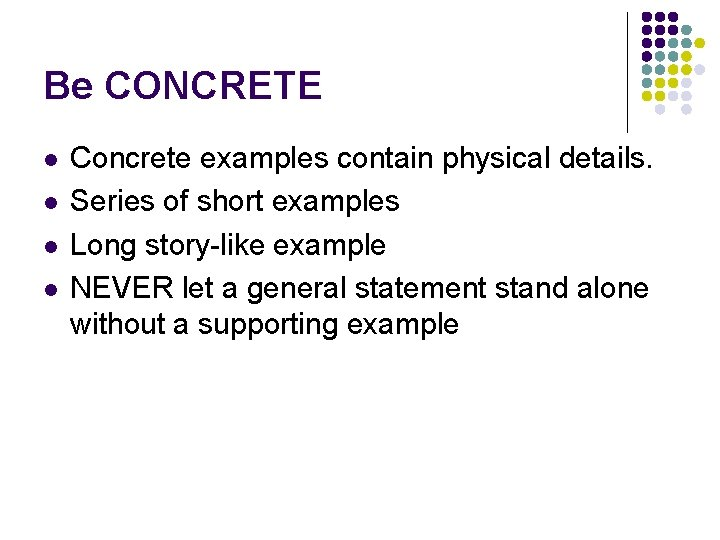 Be CONCRETE l l Concrete examples contain physical details. Series of short examples Long
