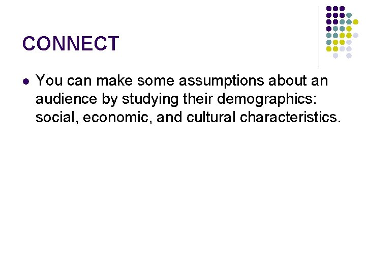 CONNECT l You can make some assumptions about an audience by studying their demographics: