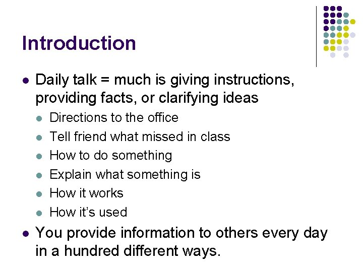 Introduction l Daily talk = much is giving instructions, providing facts, or clarifying ideas