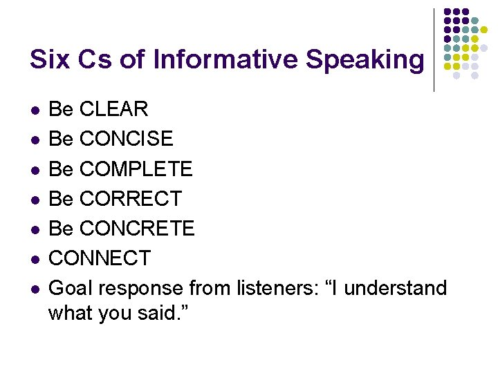 Six Cs of Informative Speaking l l l l Be CLEAR Be CONCISE Be