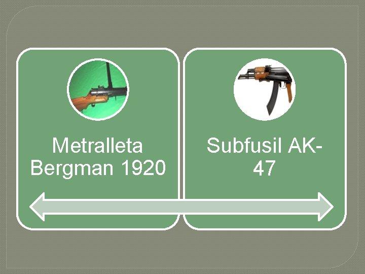 Metralleta Bergman 1920 Subfusil AK 47