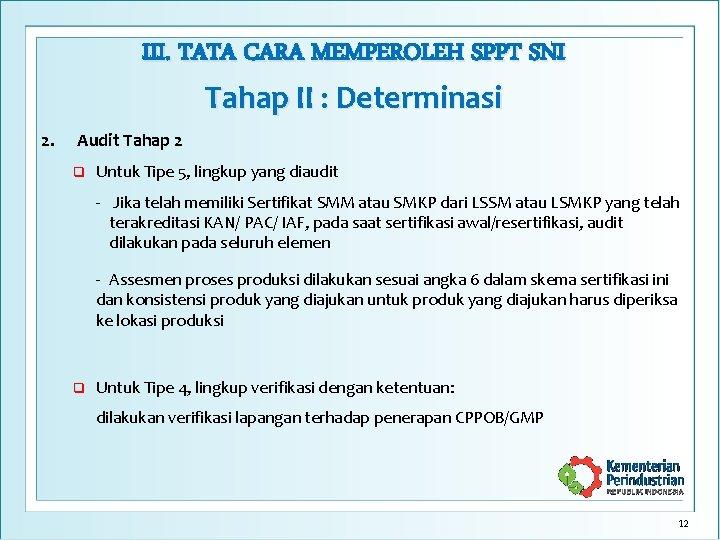 III. TATA CARA MEMPEROLEH SPPT SNI Tahap II : Determinasi 2. Audit Tahap 2