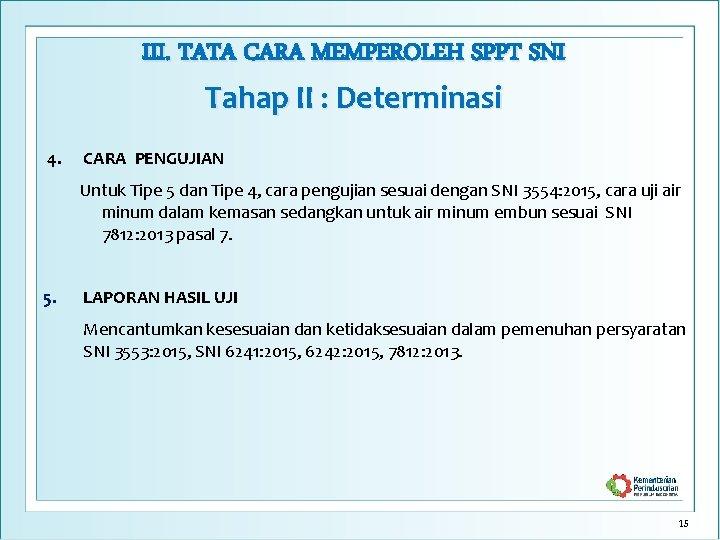 III. TATA CARA MEMPEROLEH SPPT SNI Tahap II : Determinasi 4. CARA PENGUJIAN Untuk
