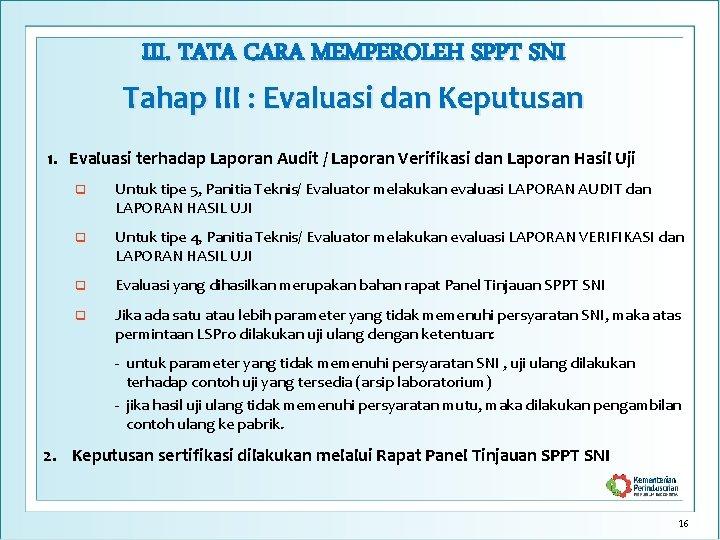 III. TATA CARA MEMPEROLEH SPPT SNI Tahap III : Evaluasi dan Keputusan 1. Evaluasi