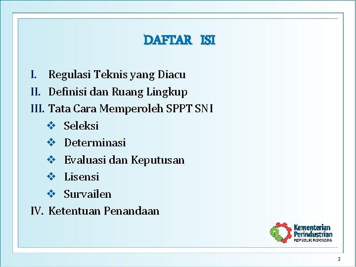 DAFTAR ISI I. Regulasi Teknis yang Diacu II. Definisi dan Ruang Lingkup III. Tata