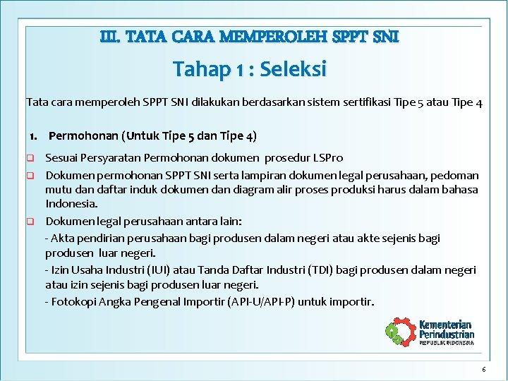 III. TATA CARA MEMPEROLEH SPPT SNI Tahap 1 : Seleksi Tata cara memperoleh SPPT