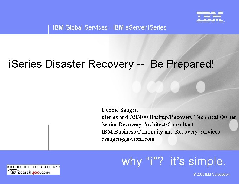 IBM Global Services - IBM e. Server i. Series Disaster Recovery -- Be Prepared!
