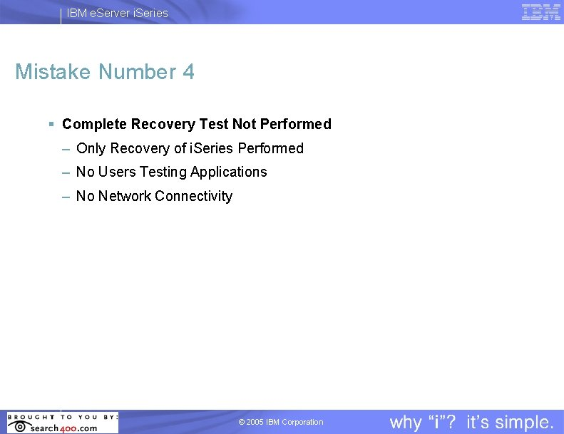 IBM e. Server i. Series Mistake Number 4 § Complete Recovery Test Not Performed