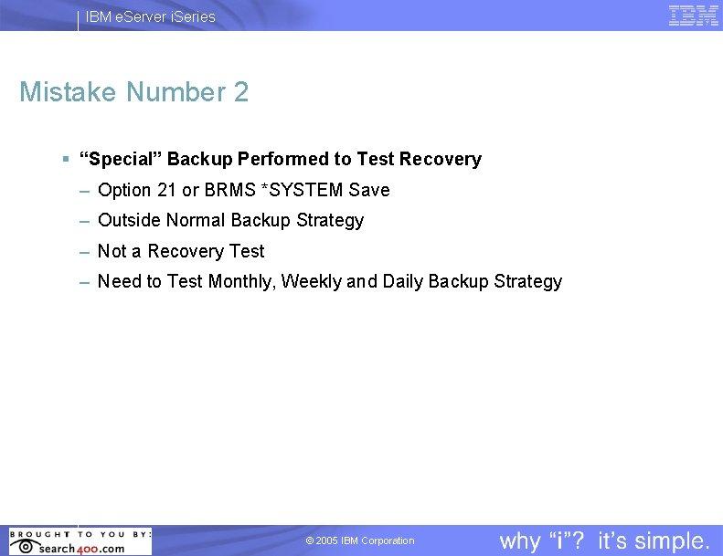 "IBM e. Server i. Series Mistake Number 2 § ""Special"" Backup Performed to Test"