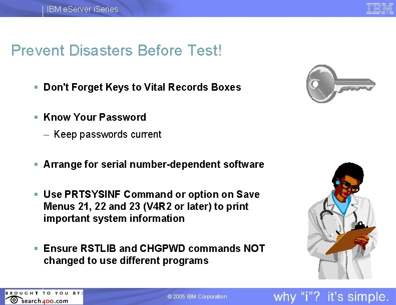 IBM e. Server i. Series Prevent Disasters Before Test! § Don't Forget Keys to