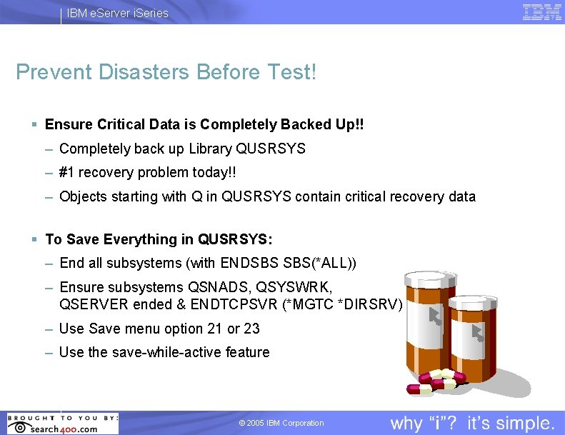 IBM e. Server i. Series Prevent Disasters Before Test! § Ensure Critical Data is